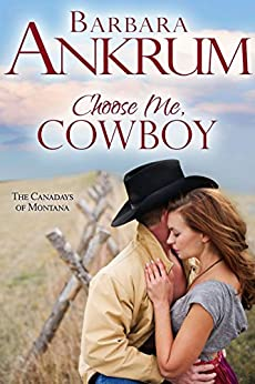 Choose Me, Cowboy (The Canadays of Montana Book 2) by [Barbara Ankrum]