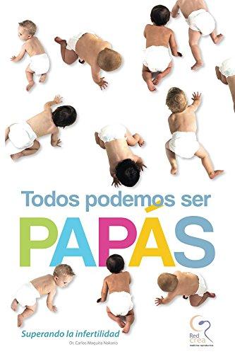 Todos Podemos Ser Papás: Superando la Infertilidad (Spanish Edition)