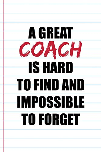 A Great Coach Is Hard To find And Impossible To Forget: Coach Notebook Journal Composition Blank Lined Diary Notepad 120 Pages Paperback White