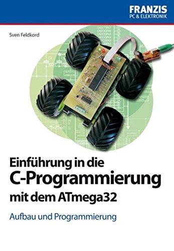 Einführung in die C-Programmierung mit dem ATmega32: Aufbau und Programmierung (PC & Elektronik)