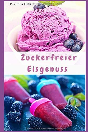 Zuckerfreier Eisgenuss: Gesundes Eis einfach selber machen (fraudoktorkocht, Band 8)