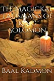 The Magickal Talismans of King Solomon (The Magickal Talisman Series) (Volume 1)
