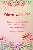 Welcome little one, Letters to my little Girl as I Watch you grow (Send with Priority): Keepsake...