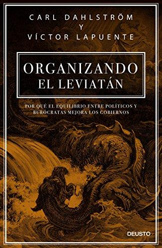 Organizando el Leviatán: Por qué el equilibrio entre políticos y burócratas mejora los gobiernos (Sin colección)