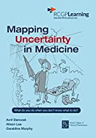 Mapping Uncertainty in Medicine: What to Do When You Don't Know What to Do?
