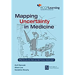 Mapping Uncertainty in Medicne: What to do when you don't know what to do? Kindle Edition