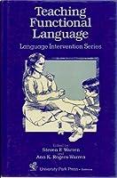 Teaching Functional Language: Generalization and Maintenance of Language Skills (Language Intervention, Vol IX)