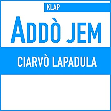 Addò jem (Ciarvò Lapadula)