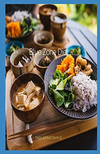 Blue Zone Diet: The Perfect Guide To Blue Zone Diet And Delicious Recipes That Help You Live Long Healthily