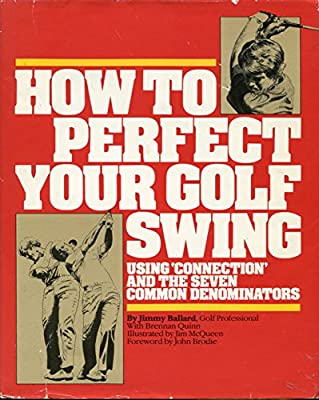 How to Perfect Your Golf Swing: Using Connection and the Seven Common Denominators