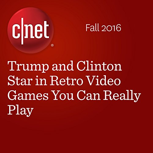 Trump and Clinton Star in Retro Video Games You Can Really Play audiobook cover art