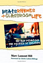 By Marc Lamont Hill - Beats, Rhymes, and Classroom Life: Hip-Hop Pedagogy and the Politics of Identity