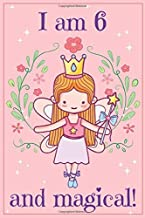 I am 6 and Magical: A fairy birthday journal for 6 year old girls / fairy birthday notebook for 6 year old girls birthday with more artwork inside on ... journal, with positive messages for girls