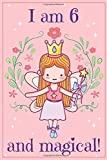 I am 6 and Magical: A fairy birthday journal for 6 year old girls / fairy...