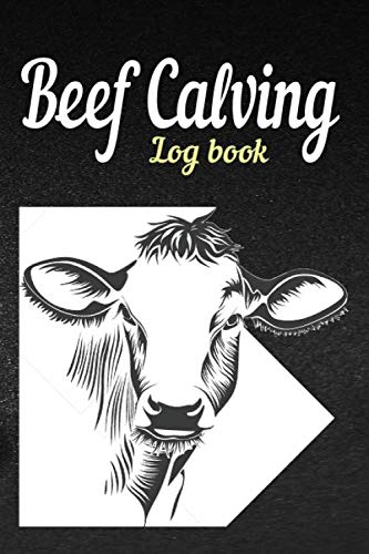 Beef calving log book: Beef calving record book to track your calves for farmer (Farm Management ) & rancher