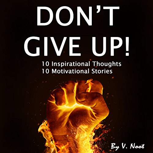 Don't Give Up: 10 Inspirational Thoughts and 10 Motivational Stories cover art