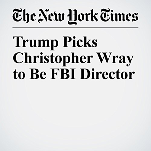 Trump Picks Christopher Wray to Be FBI Director copertina
