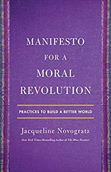 Manifesto for a Moral Revolution: Practices to Build a Better World by [Jacqueline Novogratz]