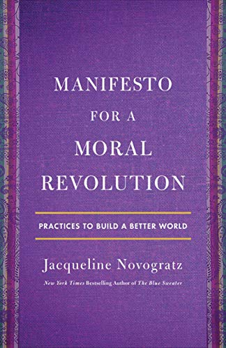 Manifesto for a Moral Revolution: Practices to Build a Better World by [Jacqueline Novogratz]