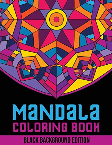 Mandala Coloring Book: Black Background Edition. 50+ Adult Coloring Pages With Geometric Designs, Flower Patterns and Mehndi Shapes