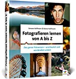 Fotografieren lernen von A bis Z: Digitale Fotografie für Anfänger