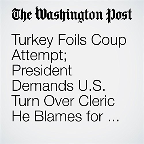 Turkey Foils Coup Attempt; President Demands U.S. Turn Over Cleric He Blames for Uprising audiobook cover art