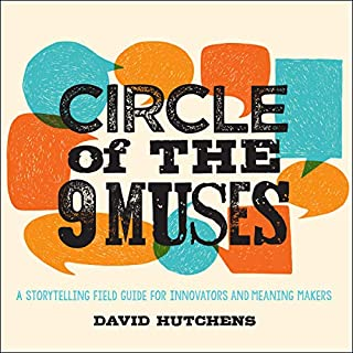 Circle of the 9 Muses     A Storytelling Field Guide for Innovators and Meaning Makers              By:                                                                                                                                 David Hutchens                               Narrated by:                                                                                                                                 Noah Michael Levine                      Length: 7 hrs and 6 mins     Not rated yet     Overall 0.0