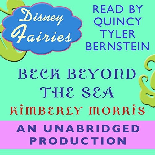 Disney Fairies     Beck Beyond the Sea              By:                                                                                                                                 Kimberly Morris                               Narrated by:                                                                                                                                 Quincy Bernstine                      Length: 1 hr and 7 mins     4 ratings     Overall 4.3