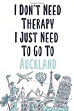 I Don t Need Therapy I Just Need To Go To Auckland: Auckland travel notebook, Auckland vacation journal notebook lined journal 6 x 9