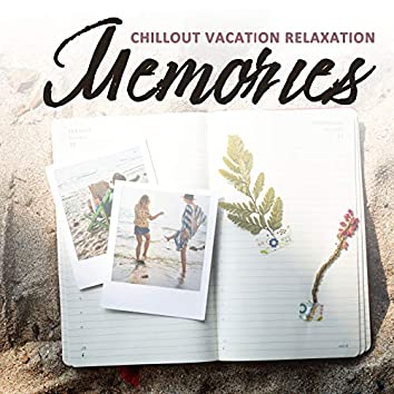 Chillout Vacation Relaxation Memories: 2019 Electro Chill Music to Listen, Relax and Enjoy Your Tropical Island Holidays