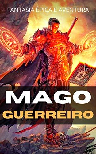 Mago Guerreiro: Fantasia Épica e Aventura (Portuguese Edition)