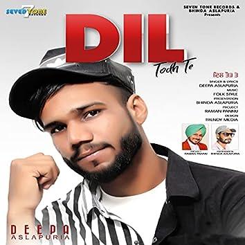 Dil Todh Te