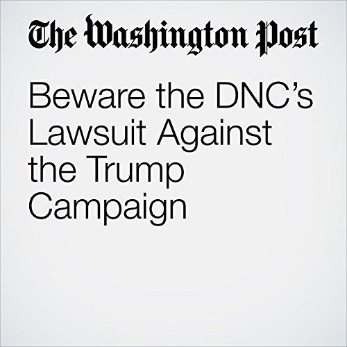 Beware the DNC's Lawsuit Against the Trump Campaign copertina