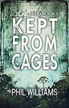 Kept From Cages: An Action-Packed Supernatural Thriller by [Phil Williams]
