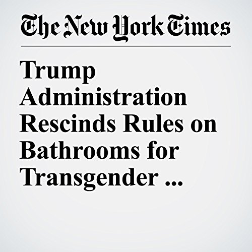 Trump Administration Rescinds Rules on Bathrooms for Transgender Students audiobook cover art