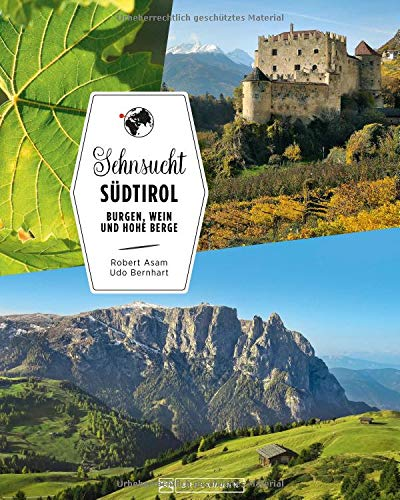 Reiseführer Südtirol: Sehnsucht Südtirol. Von Burgen, Wein und hohen Bergen. Ein Bildband über Südtirol. Alle Highlights von Meran über Bozen bis zu den Dolomiten.