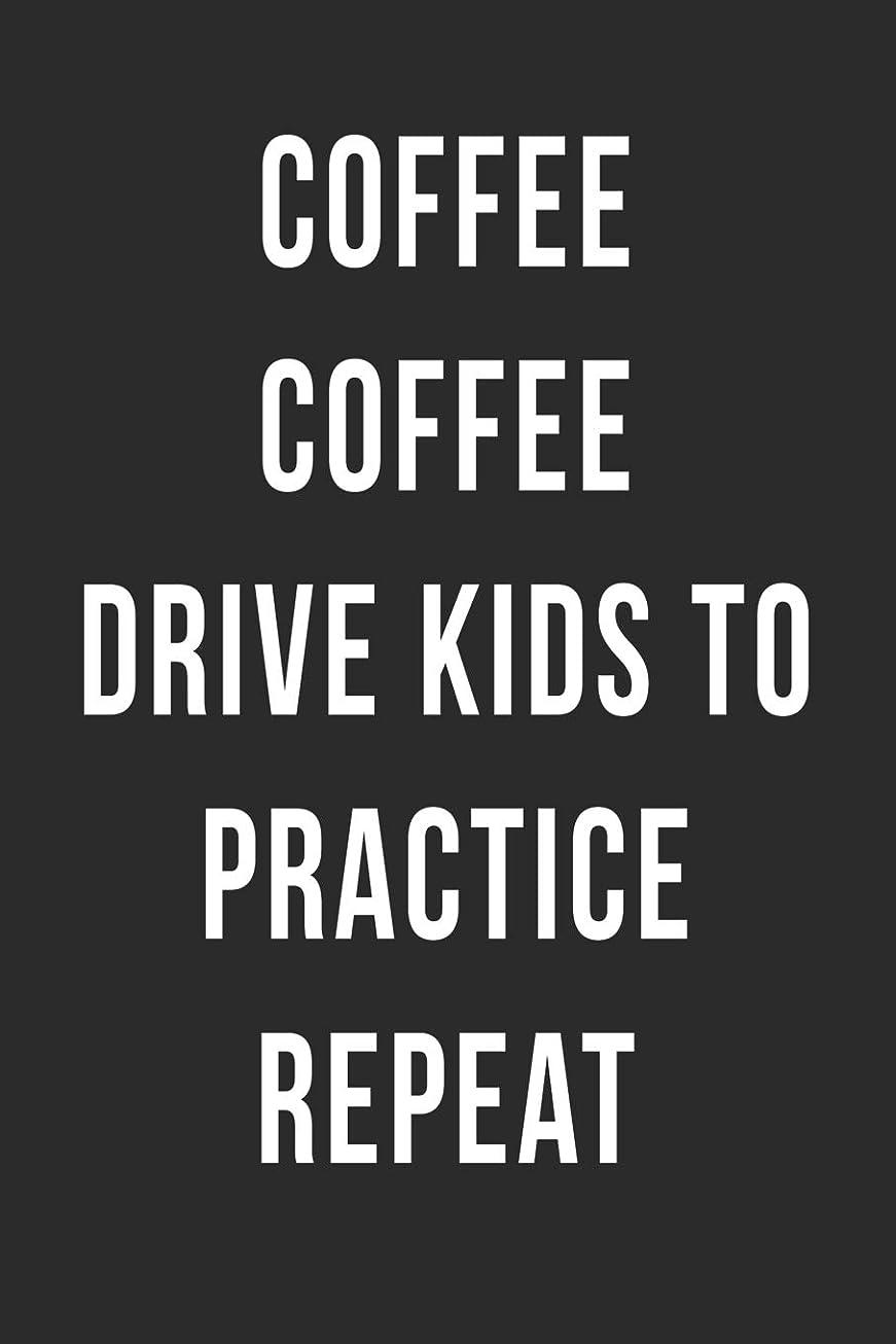 編集するアーティファクト翻訳者Coffee Coffee Drive Kids to Practice Repeat: Blank Lined Journal