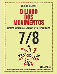 O LIVRO DOS MOVIMENTOS / VOLUMEN 4 - 7/8: Método musical para desenvolvimento rítmico