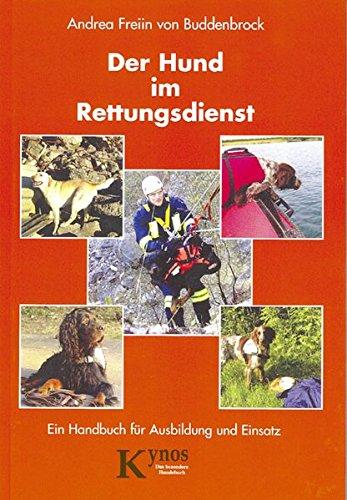 Der Hund im Rettungsdienst. Ein Handbuch für Ausbildung und Einsatz.