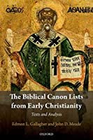 The Biblical Canon Lists from Early Christianity: Texts and Analysis