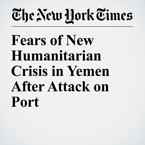Fears of New Humanitarian Crisis in Yemen After Attack on Port copertina