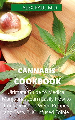 CANNABIS COOKBOOK: Prefect Guide to Medical Marijuana. Learn Easily How to Cook Delicious Weed Recipes and Tasty THC Infused Edibles (English Edition)