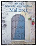 The Big Grayscale Colouring Book: Mallorca: Colouring book for adults featuring greyscale photos.