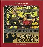 Fripounet et Marisette A01 - La peau de crocodile/ le secret du bucher