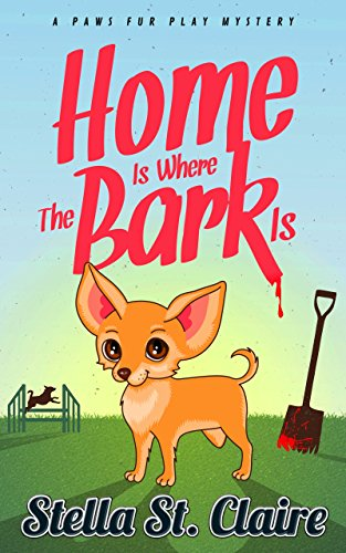 Home is Where the Bark Is (Paws Fur Play Mysteries Book 1)