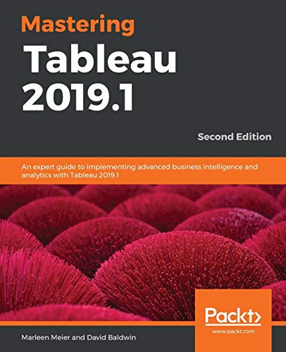Mastering Tableau 2019.1: An expert guide to implementing advanced business intelligence and analytics with Tableau 2019.1, 2nd Edition