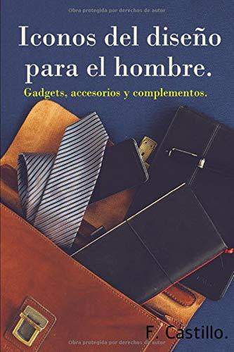 Iconos del diseño para el hombre.: Gadgets, accesorios y complementos.