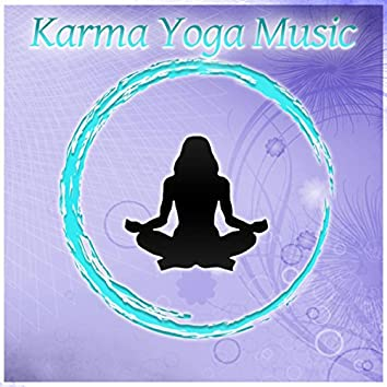 Karma Yoga Music – New Age Background for Yoga Exercises, Zen Garden, Sunset Meditation, Relaxing Music, Yoga Music, Chakra