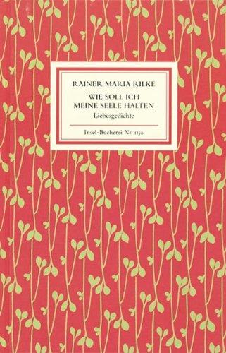 Wie soll ich meine Seele halten: Liebesgedichte (Insel-Bücherei)