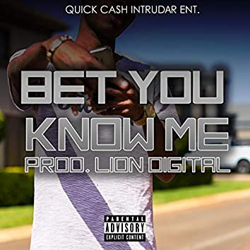Bet You Know Me (Freestyle)